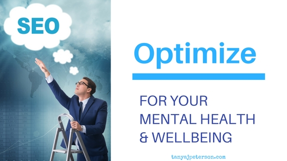 Search Engine Optimization (SEO) enhances websites for businesses. We can use SEO principles to enhance our own mental health and wellbeing.