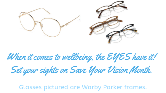March Is Save Your Vision Month. Vision Is A Vital Part Of Wellbeing. Learn More About Helping Your Vision And Maintaining Health And Wellbeing All Spring.