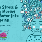 Spring Is A Time Of Transition And Change, And As Such Can Be Stressful. Learn 4 Ways To Reduce Stress When Transitioning To Spring.