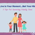 If Feeling Stressed And Stretched Is Interfering In Your Ability To Enjoy Family Time, Try These 5 Tips For Savoring It Mindfully And With Less Stress.