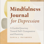 The Mindfulness Journal For Depression: A Guided Journey Toward Self-Compassion And Positivity