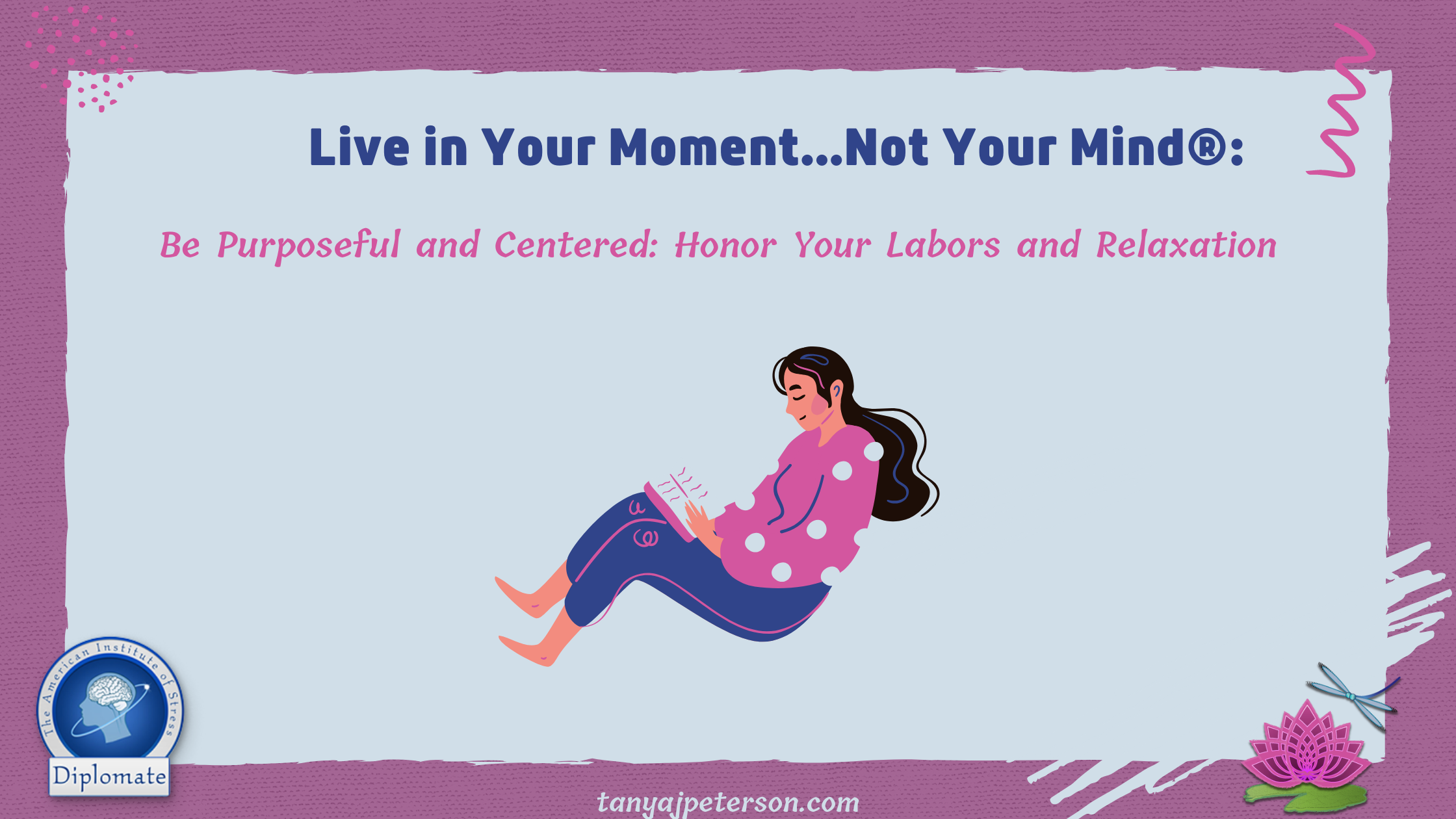 Pausing To Reflect On All That You Do, Both To Accomplish Tasks And Relax, Can Help You Move From Stressed To Centered And Purposeful.